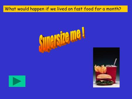 What would happen if we lived on fast food for a month?
