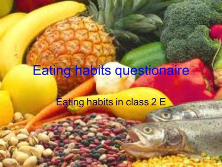 Eating habits questionaire Eating habits in class 2 E.