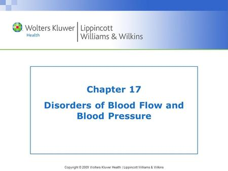 Copyright © 2009 Wolters Kluwer Health | Lippincott Williams & Wilkins Chapter 17 Disorders of Blood Flow and Blood Pressure.