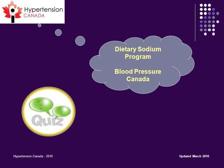Hypertension Canada - 2010 Dietary Sodium Program Blood Pressure Canada Updated March 2010.