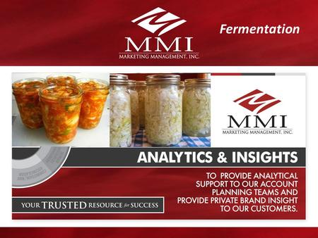 MMI A NALYTICS & I NSIGHTS Fermentation. F ERMENTATION 2 Rather funnily, according to Sandor Katz, author of The Art of Fermentation, fermented foods.