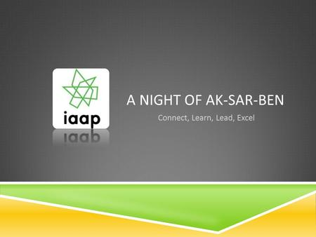 A NIGHT OF AK-SAR-BEN Connect, Learn, Lead, Excel.