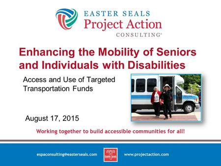 Enhancing the Mobility of Seniors and Individuals with Disabilities Access and Use of Targeted Transportation Funds August 17, 2015.