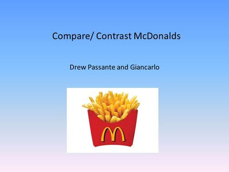 Compare/ Contrast McDonalds Drew Passante and Giancarlo.