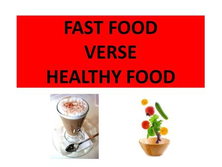 FAST FOOD VERSE HEALTHY FOOD. COST Fast food Cheaper in the short term. Expensive in the long term with medical bills. If fast food is eaten all the time.