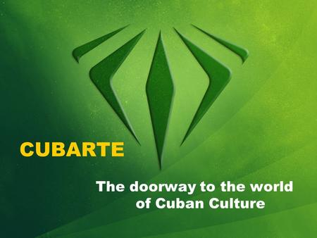 CUBARTE The doorway to the world of Cuban Culture.