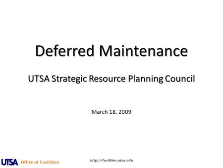 Office of Facilities Deferred Maintenance UTSA Strategic Resource Planning Council Deferred Maintenance UTSA Strategic Resource Planning Council March.