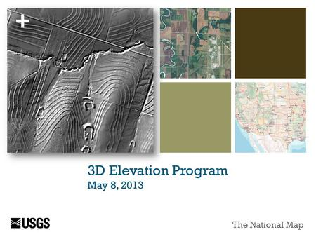+ 3D Elevation Program May 8, 2013 The National Map.
