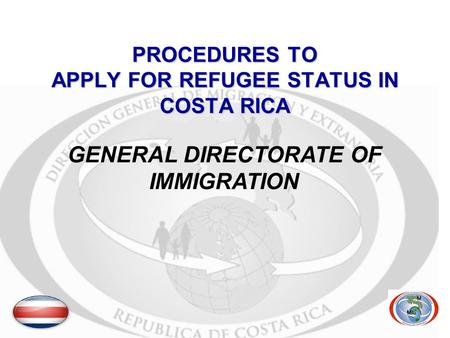 PROCEDURES TO APPLY FOR REFUGEE STATUS IN COSTA RICA GENERAL DIRECTORATE OF IMMIGRATION.