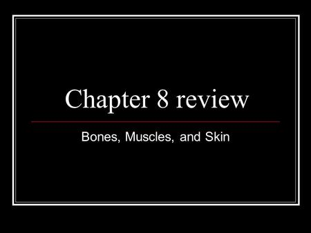 Chapter 8 review Bones, Muscles, and Skin. What are the levels of organization in the body? 10 points A. Organs, cells, tissue B. Cells, tissues, organ.