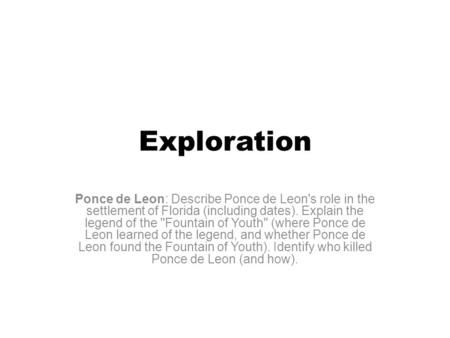 Exploration Ponce de Leon: Describe Ponce de Leon's role in the settlement of Florida (including dates). Explain the legend of the ''Fountain of Youth''