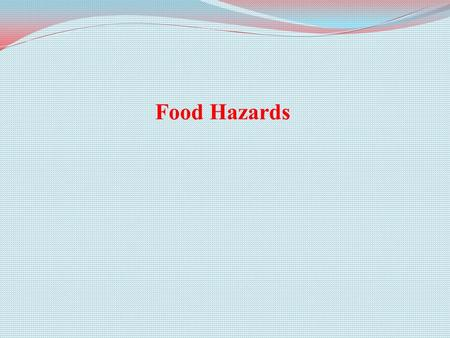 Food Hazards. Hazard 1 (Codex): 'A biological, chemical or physical agent in, or condition of, food with the potential to cause an adverse health effect.'