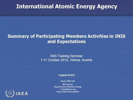 International Atomic Energy Agency Summary of Participating Members Activities in INIS and Expectations INIS Training Seminar 7-11 October 2013, Vienna,