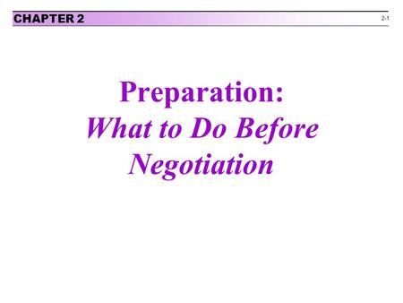 Preparation: What to Do Before Negotiation CHAPTER 2 2-1.