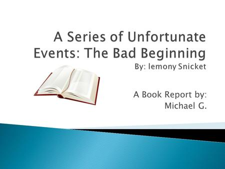 The Bad Beginning   Book Trailer   YouTube Stella   Rose s Books The Bad Beginning  A Series of Unfortunate Events      full by Karen Price  on Prezi
