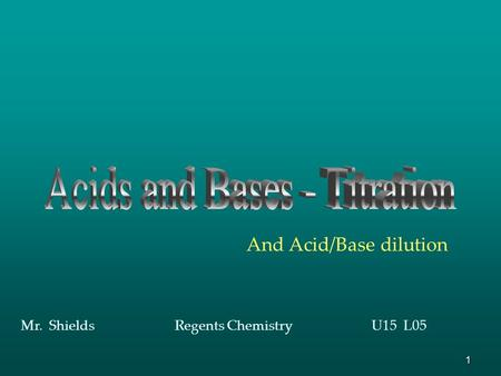 1 And Acid/Base dilution Mr. Shields Regents Chemistry U15 L05.