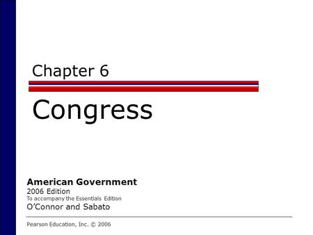 Congress Chapter 6 American Government O'Connor and Sabato