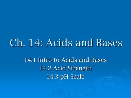 14.1 Intro to Acids and Bases 14.2 Acid Strength 14.3 pH Scale