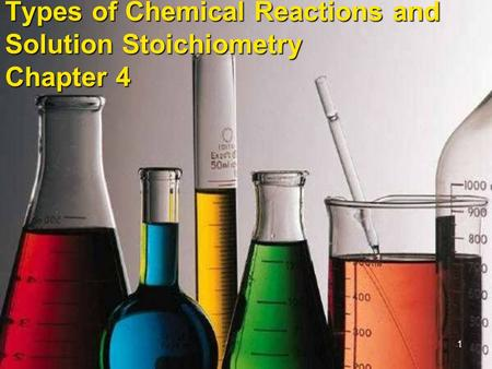 1 Types of Chemical Reactions and Solution Stoichiometry Chapter 4.