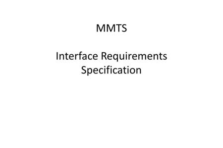 MMTS Interface Requirements Specification. Interface for command line usage java.\Monopoly Usage: Monopoly … options: -g number of games to play with.