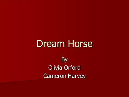 Dream Horse By Olivia Orford Cameron Harvey. Chapter 1 It was a boiling hot summers day in Soldeo, when the school bell rang and hundreds of Children.