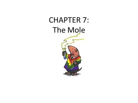 CHAPTER 7: The Mole.
