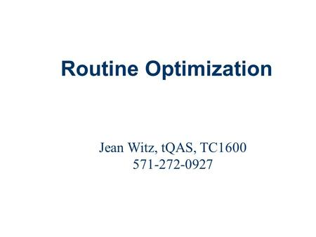 Routine Optimization Jean Witz, tQAS, TC1600 571-272-0927.