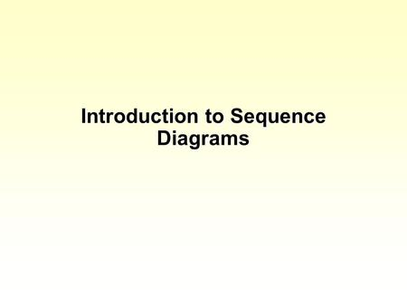 Introduction to Sequence Diagrams
