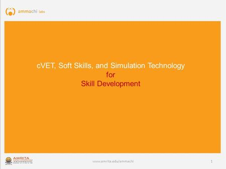 Www.amrita.edu/ammachi cVET, Soft Skills, and Simulation Technology for Skill Development 1.