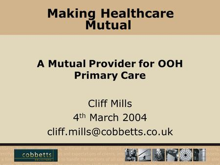 Making Healthcare Mutual A Mutual Provider for OOH Primary Care Cliff Mills 4 th March 2004