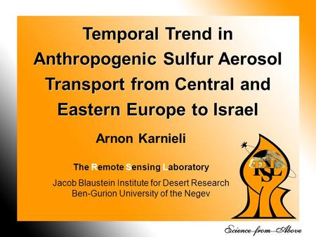 1 Temporal Trend in Anthropogenic Sulfur Aerosol Transport from Central and Eastern Europe to Israel Arnon Karnieli The Remote Sensing Laboratory Jacob.
