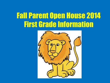 Fall Parent Open House 2014 First Grade Information.