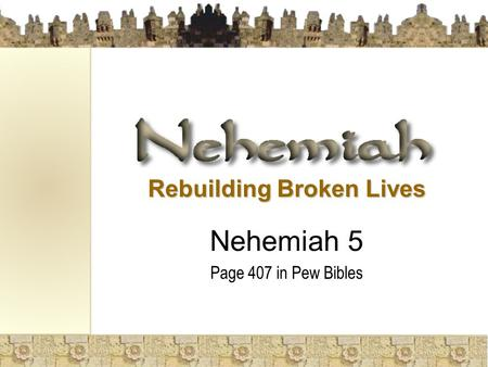 Rebuilding Broken Lives Nehemiah 5 Page 407 in Pew Bibles.