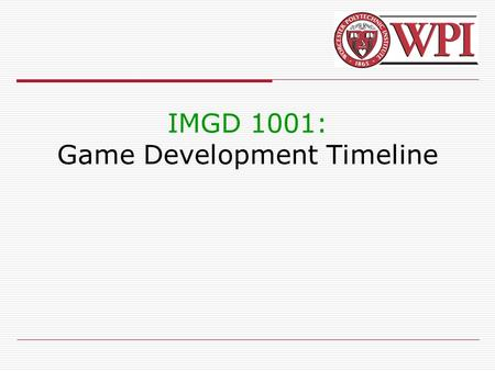 IMGD 1001: Game Development Timeline. IMGD 10012 Outline  Game Timeline(next)  Team Sizes.