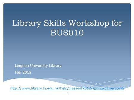 Library Skills Workshop for BUS010 Lingnan University Library Feb 2012 1