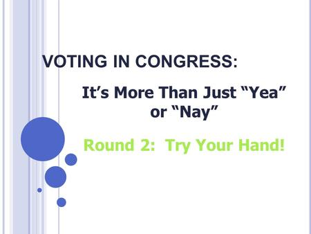 "VOTING IN CONGRESS: It's More Than Just ""Yea"" or ""Nay"" Round 2: Try Your Hand!"
