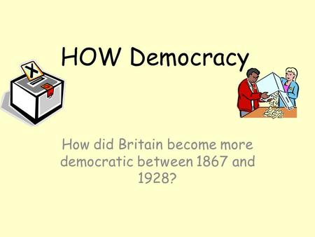 How did Britain become more democratic between 1867 and 1928?