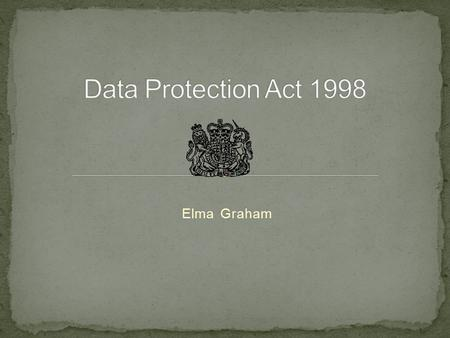 Elma Graham. To understand what data protection is To reflect on how data protection affects you To consider how you would safeguard the data of others.