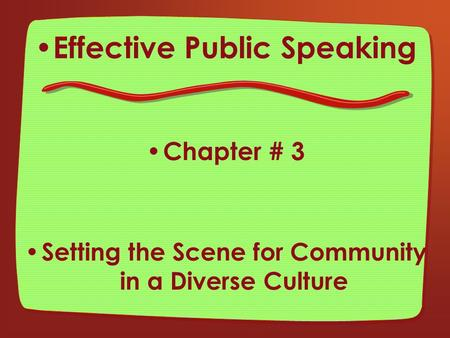 Effective Public Speaking Chapter # 3 Setting the Scene for Community in a Diverse Culture.