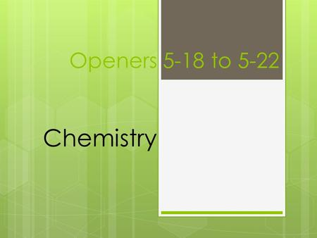 Openers 5-18 to 5-22 Chemistry. Monday What is the pH of a solution with [OH - ]=6.7x10 -5 M ?