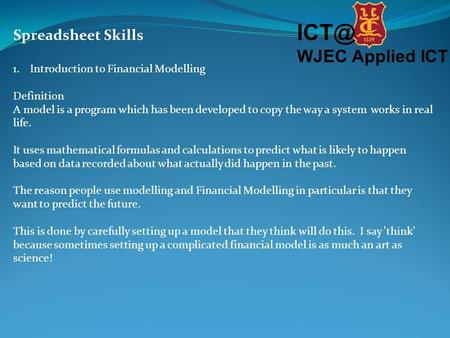 WJEC Applied ICT Spreadsheet Skills 1.Introduction to Financial Modelling Definition A model is a program which has been developed to copy the way.