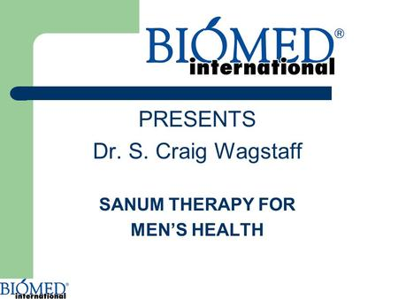 PRESENTS Dr. S. Craig Wagstaff SANUM THERAPY FOR MEN'S HEALTH.