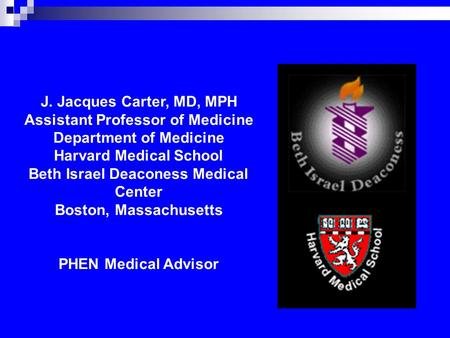 J. Jacques Carter, MD, MPH Assistant Professor of Medicine Department of Medicine Harvard Medical School Beth Israel Deaconess Medical Center Boston, Massachusetts.