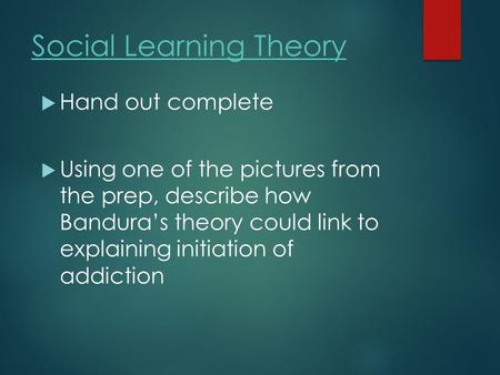 Social Learning Theory  Hand out complete  Using one of the pictures from the prep, describe how Bandura's theory could link to explaining initiation.