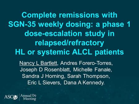 Complete remissions with SGN-35 weekly dosing: a phase 1 dose-escalation study in relapsed/refractory HL or systemic ALCL patients Nancy L Bartlett,