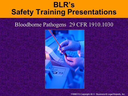 11006115 Copyright  Business & Legal Reports, Inc. BLR's Safety Training Presentations Bloodborne Pathogens 29 CFR 1910.1030.