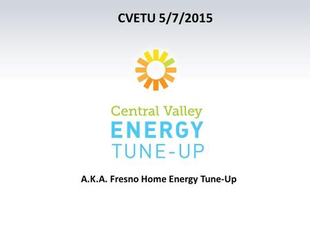 CVETU 5/7/2015 A.K.A. Fresno Home Energy Tune-Up.