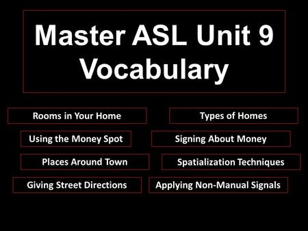 Master ASL Unit 9 Vocabulary Places Around Town Signing About MoneyUsing the Money Spot Spatialization Techniques Giving Street DirectionsApplying Non-Manual.