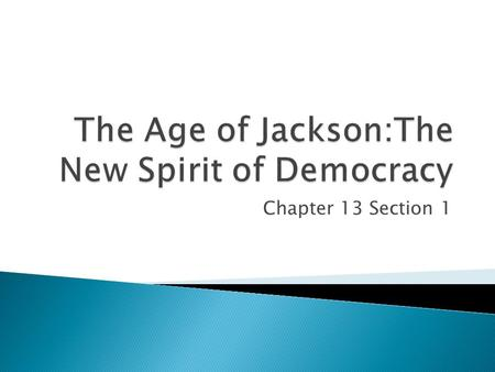 "Chapter 13 Section 1 Andrew Jackson was a self-made man from the ranks of the ""common people"". Jackson's story is the first rags to riches story. Before."