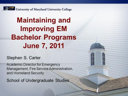 Maintaining and Improving EM Bachelor Programs June 7, 2011 Stephen S. Carter Academic Director for Emergency Management, Fire Service Administration,